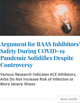 Argument for RAAS Inhibitors' Safety During COVID-19 Pandemic Solidifies Despite Controversy