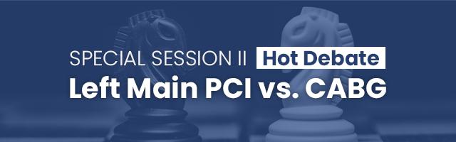 Special Session II: [Hot Debate] Left Main PCI vs. CABG