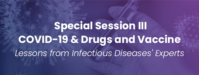 Special Session Ⅲ: COVID-19 & Drugs and Vaccine - Lessons from Infectious Diseases' Experts