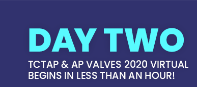 DAY ONE OF TCTAP & AP VALVES 2020 VIRTUAL, BEGINS IN LESS THAN AN HOUR!
