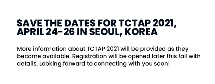 SAVE THE DATES FOR TCTAP 2021, APRIL 24-26 IN SEOUL, KOREA
