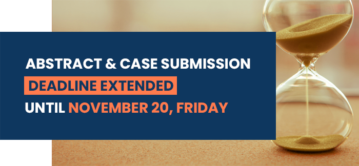 ABSTRACT & CASE SUBMISSION DEADLINE EXTENDED UNTIL NOVEMBER 20, FRIDAY