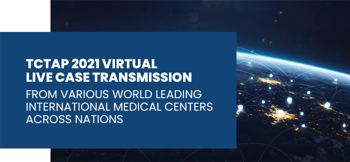 TCTAP 2021 VIRTUAL LIVE CASE TRANSMISSION FROM VARIOUS WORLD LEADING INTERNATIONAL MEDICAL CENTERS ACROSS NATIONS