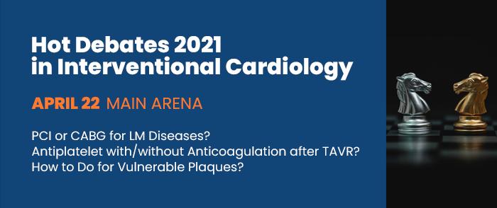 Hot Debates 2021 in Interventional Cardiology - APRIL 22 / Main Arena
