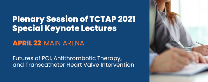 Plenary Session of TCTAP 2021: Special Keynote Lectures - APRIL 22 / Main Arena