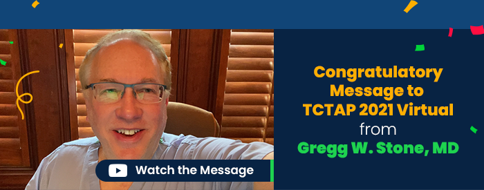 Congratulatory Message to TCTAP 2021 Virtual from Gregg W. Stone, MD
