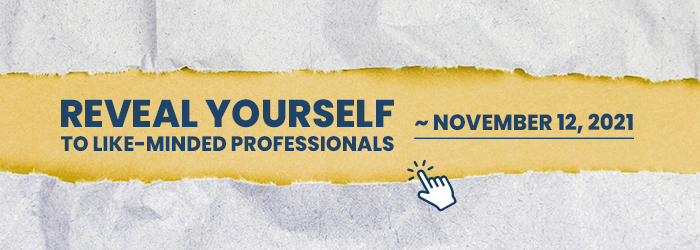 REVEAL YOURSELF TO LIKE-MINDED PROFESSIONALS ~ November 12, 2021