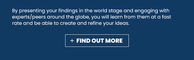 By presenting your findings in the world stage and engaging with experts/peers around the globe, you will learn from them at a fast rate and be able to create and refine your ideas.