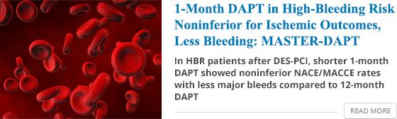 1-Month DAPT in High-Bleeding Risk Noninferior for Ischemic Outcomes, Less Bleeding: MASTER-DAPT
